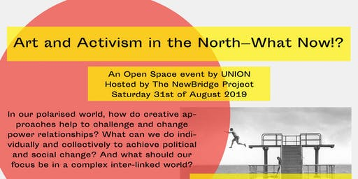 Art and Activism in the North — What Now!?