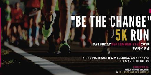 "Be The Change"" 5k Health & Wellness Run"