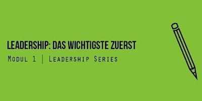 Leadership: Das Wichtigste zuerst
