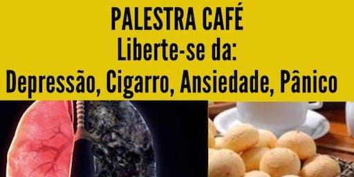 Palestra Café: Liberte-se do Cigarro, Ansiedade, Depressão, Pânico, Insônia