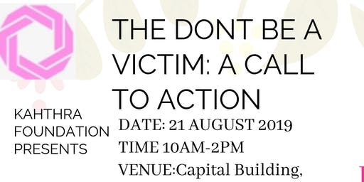 DONT BE A VICTIM: A CALL TO ACTION