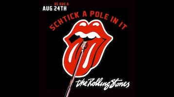 """""""Schtick A Pole In It"""": Rolling Stones Edition"""