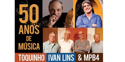 TOQUINHO, IVAN LINS & MPB4 - 50 ANOS DE MÚSICA