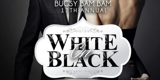 BUGSY BAM BAM 12th Annual WHITE on BLACK Affair