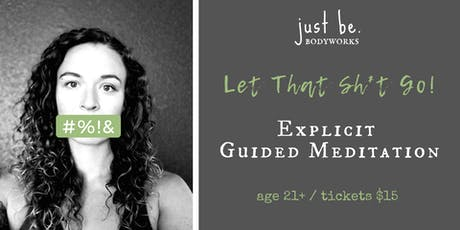 Let That Sh*t Go - Explicit Guided Meditation tickets