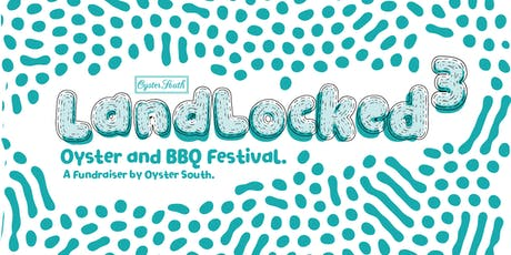 LANDLOCKED 3! 2019 Oyster and BBQ Festival. A Fundraiser by Oyster South. 3 - 7PM tickets