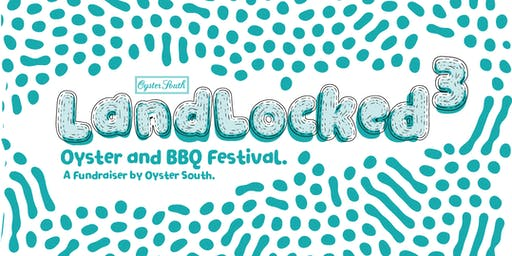LANDLOCKED 3! 2019 Oyster and BBQ Festival. A Fundraiser by Oyster South. 3 - 7PM