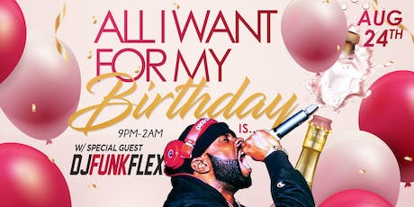 All I want for my Birthday with special guest Funk Flex tickets