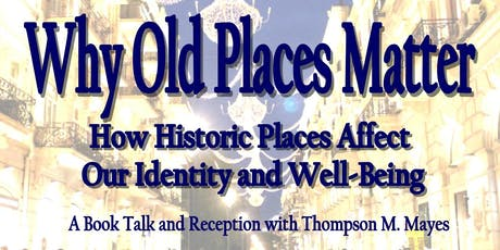 Why Old Places Matter: A Book Talk and Reception with Thompson M. Mayes tickets