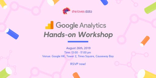 SheLovesData HongKong x Google: Google Analytics Hands-on Workshop