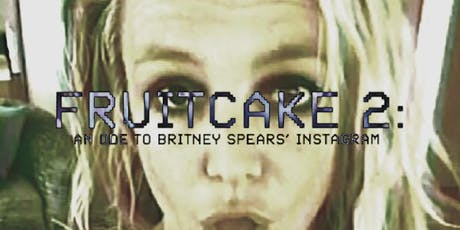 Fruitcake 2: An Ode To Britney Spears' Instagram tickets