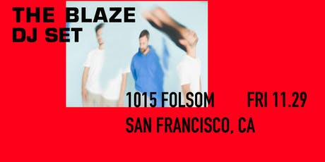 THE BLAZE (dj set)  at 1015 FOLSOM tickets
