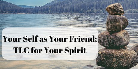 Your Self as Your Friend, TLC for your Spirit tickets