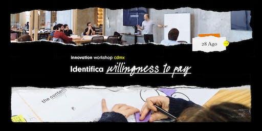 Innovation Workshop @CDMX: Identifica Willingness to Pay