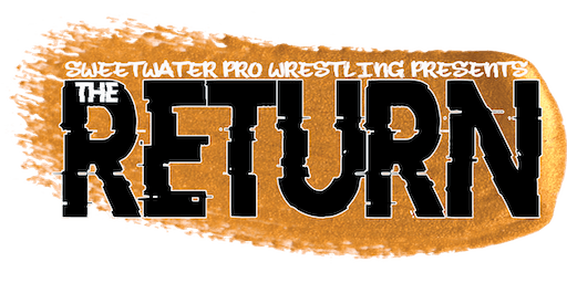 """Sweetwater Pro Wrestling Presents """"The Return"""""""