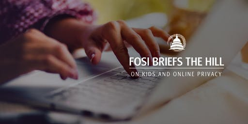FOSI Briefs the Hill on Kids and Online Privacy