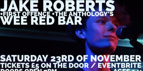 JAKE ROBERTS (+FIRST OFFENCE +THE ANTHOLOGY'S) - WEE RED BAR tickets