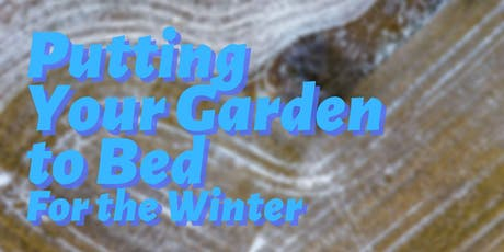 Putting Your Garden to Bed for the Winter tickets