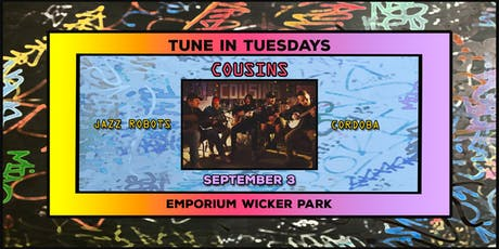 Tune in Tuesdays - Cousins, Jazz Robots, & Cordoba tickets