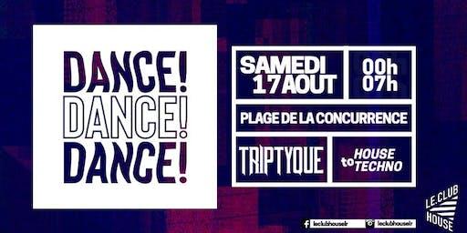 DANCE! DANCE! DANCE! - SAM 17 AOUT w/ TRIPTYQUE