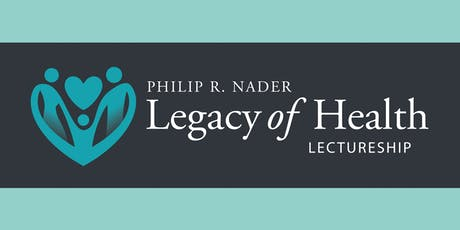 4th Annual Philip R. Nader Legacy of Health Lectureship tickets