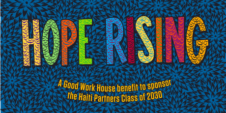 Hope Rising: A Good Work House Benefit for the Haiti Partners Class of 2030 tickets