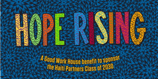 Hope Rising: A Good Work House Benefit for the Haiti Partners Class of 2030