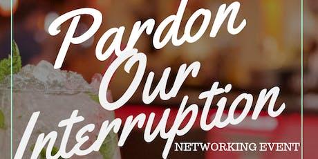Pardon Our Interruption: Networking Event tickets