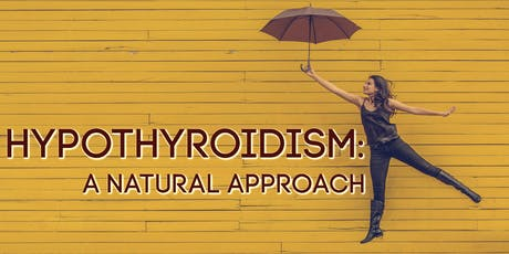 Hypothyroidism: A Natural Approach tickets