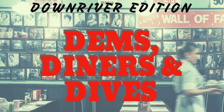 Dems, Diners and Dives - Downriver Edition tickets