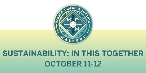 World Peace & Justice Weekend - Sustainability: In This Together