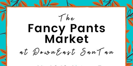 Fancy Pants Market at DownEast tickets