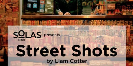 Solas Studio Presents Street Shots by Liam Cotter tickets