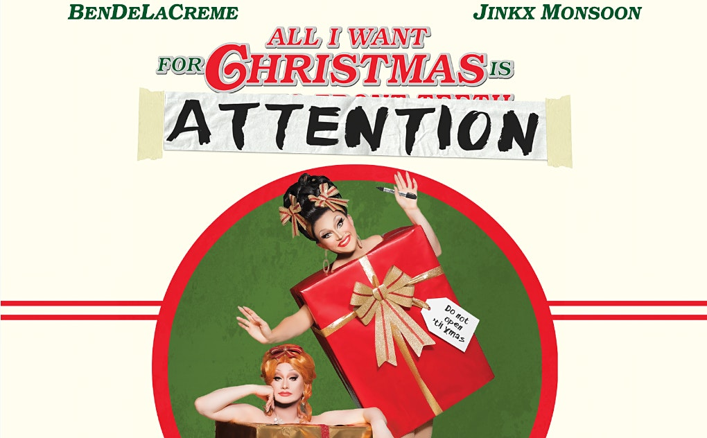 BenDeLaCreme & Jinkx Monsoon: All I Want For Christmas Is Attention