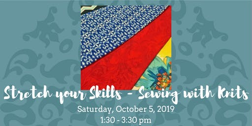 Stretch your Skills - Sewing with Knits - October 5, 2019