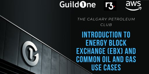 GuildOne's Blockchain Summer Session - Introduction to the Energy Block Exchange (EBX) and Common Oil and Gas Use Cases