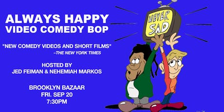 Never Sad Presents: Always Happy Video Comedy Bop tickets