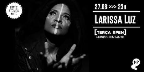 27/08 - TERÇA OPEN: LARISSA LUZ NO MUNDO PENSANTE ingressos