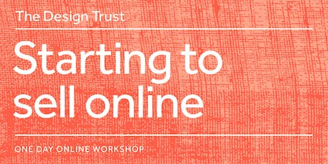 The Design Trust one-day online workshop: Starting to sell online, Friday 27 September tickets
