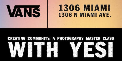 Vans Presents 'Creating Community: A Photography Master Class with Yesi'