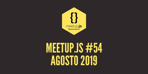 Meetup.js #54 - Agosto 2019