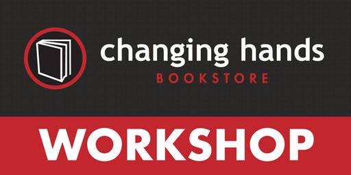 Changing Hands Writing Workshop with Cynthia Schwartzberg Edlow: Vision and Revision: The Skill of Refining Your Poem to Its Best