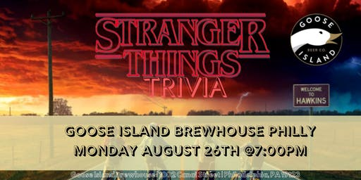 Stranger Things Trivia at Goose Island Brewhouse Philly