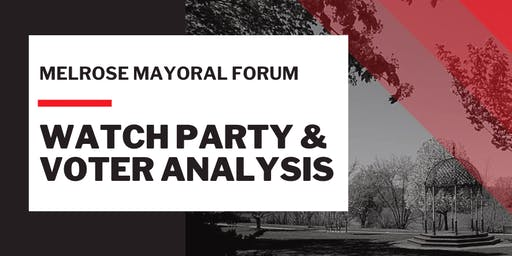 Melrose Mayoral Forum: Watch Party & Voter Analysis