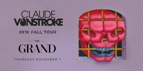 CLAUDE VONSTROKE | The Grand Boston 11.7.19 tickets