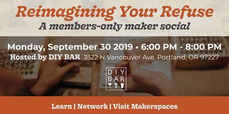 Reimagining Your Refuse - A Members-Only Maker Social tickets