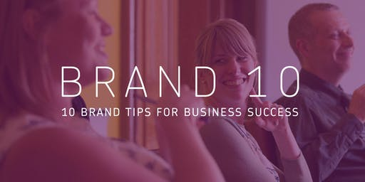 Brand 10: 10 brand tips for your business