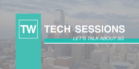 TW Tech Sessions: Let's Talk About 5G tickets
