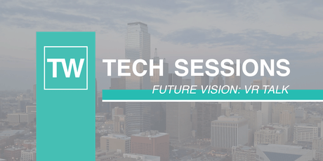 TW Tech Sessions - Future Vision: VR Talk tickets