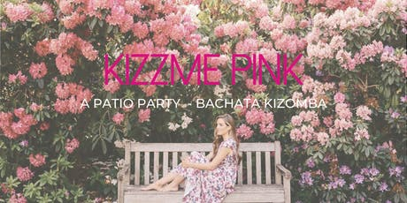 KizzMe in Pink - A Patio Party. Bachata Kizomba + #DJChoice Dance Party tickets
